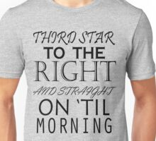 Third Star To The Right And Straight On 'Til Morning Unisex T-Shirt