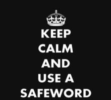 Keep Calm and Use A Safeword by taiche
