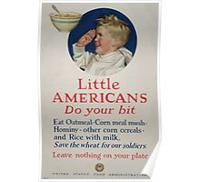 Little Americans do your bit Eat oatmeal corn meal mush Save the wheat for our soldiers Leave nothing on your plate Poster