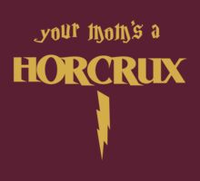 Your Mom's a Horcrux by Wetasaurus