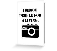 I shoot people for a living - nikon Greeting Card
