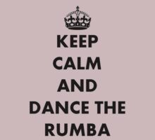 Keep Calm and Dance the Rumba by taiche