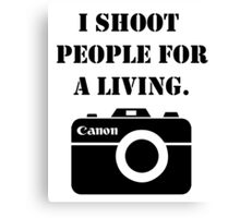 I shoot people for a living -canon Canvas Print