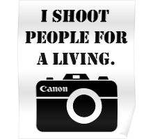 I shoot people for a living -canon Poster