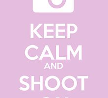 Keep Calm and Shoot On by holly cummins