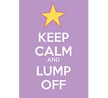 Keep Calm and Lump Off Photographic Print