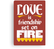 Love is Friendship Set on Fire Canvas Print