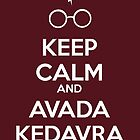 Keep Calm and Avada Kedavra by holly cummins