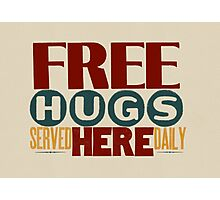 Free Hugs Served Here Daily Photographic Print