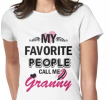 My Favorite People Call Me Granny Womens Fitted T-Shirt
