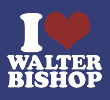 I Love Walter Bishop by basspcmagik