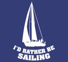 I'd Rather Be Sailing by FunniestSayings