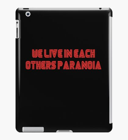 We live in each other's paranoia iPad Case/Skin