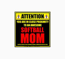 Attention: You Are In Close Proximity To An Awesome Softball Mom Unisex T-Shirt