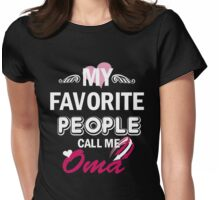 My Favorite People Call Me Oma Womens Fitted T-Shirt