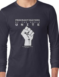 Procrastinators! UNITE! ..In an hour or two.. Long Sleeve T-Shirt