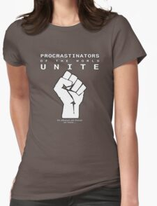 Procrastinators! UNITE! ..In an hour or two.. T-Shirt