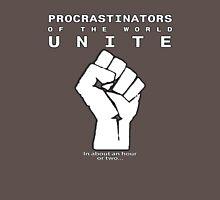 Procrastinators! UNITE! ..In an hour or two.. Unisex T-Shirt