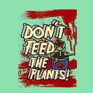 Don&#x27;t Feed The Plants (Design 2) by niiknaak08