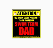 Attention: You Are In Close Proximity To An Awesome Swim Team Dad Unisex T-Shirt