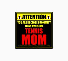Attention: You Are In Close Proximity To An Awesome Tennis Mom Unisex T-Shirt