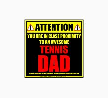 Attention: You Are In Close Proximity To An Awesome Tennis Dad Unisex T-Shirt