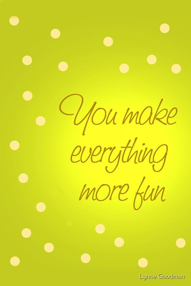 You Make Everything More Fun 2 by Lynne Goodman