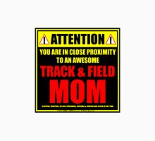 Attention: You Are In Close Proximity To An Awesome Track & Field Mom Unisex T-Shirt