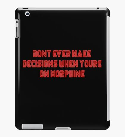 Decisions on morphine iPad Case/Skin
