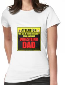 Attention: You Are In Close Proximity To An Awesome Wrestling Dad Womens Fitted T-Shirt