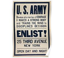 US Army develops all a man has of courage it makes a strong body and trains the mind to disciplined decision Enlist! Poster
