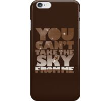 You Can't Take The Sky - Browncoat Edition iPhone Case/Skin