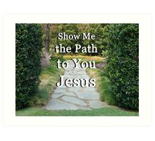 """Show Me The Path To You Jesus"" by Carter L. Shepard Art Print"