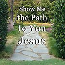&quot;Show Me The Path To You Jesus&quot; by Carter L. Shepard by echoesofheaven