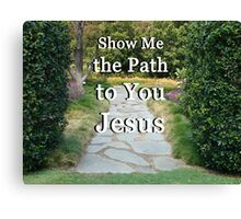 """""""Show Me The Path To You Jesus"""" by Carter L. Shepard Canvas Print"""