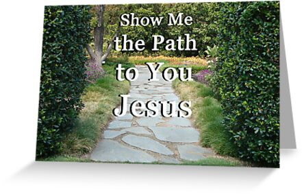"""""""Show Me The Path To You Jesus"""" by Carter L. Shepard by echoesofheaven"""