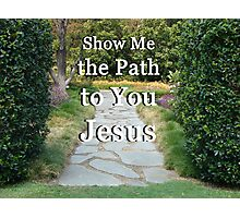 """Show Me The Path To You Jesus"" by Carter L. Shepard Photographic Print"