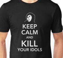 Keep calm and kill your Idols Unisex T-Shirt
