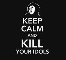 Keep calm and kill your Idols Unisex T-Shirt