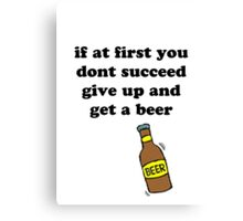 If at first you don't succeed, give up and get a beer Canvas Print
