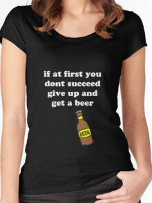 If at first you don't succeed, give up and get a beer Women's Fitted Scoop T-Shirt