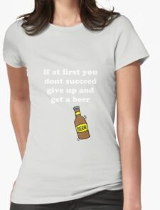 If at first you don't succeed, give up and get a beer T-Shirt