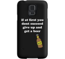 If at first you don't succeed, give up and get a beer Samsung Galaxy Case/Skin