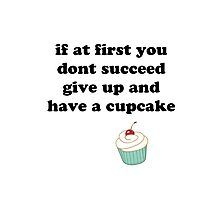 if at first you don't succeed, give up and have a cupcake Photographic Print
