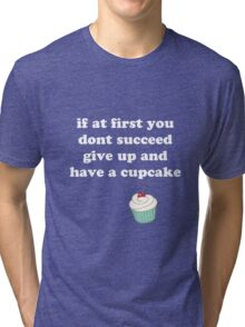 if at first you don't succeed, give up and have a cupcake Tri-blend T-Shirt