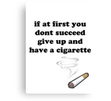 if at first you don't succeed, give up and have a cigarette Canvas Print