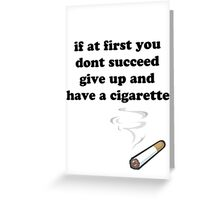 if at first you don't succeed, give up and have a cigarette Greeting Card
