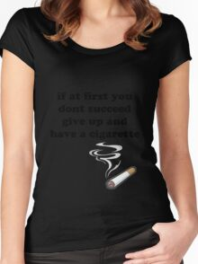 if at first you don't succeed, give up and have a cigarette Women's Fitted Scoop T-Shirt