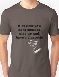 if at first you don't succeed, give up and have a cigarette Unisex T-Shirt
