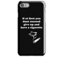 if at first you don't succeed, give up and have a cigarette iPhone Case/Skin